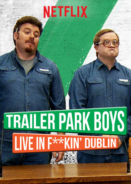 Trailer Park Boys Live In F**kin' Dublin on Netflix USA